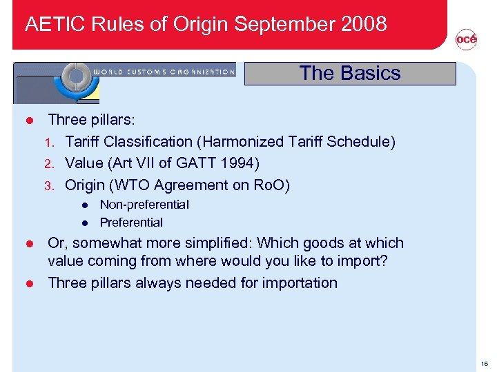 AETIC Rules of Origin September 2008 The Basics l Three pillars: 1. Tariff Classification