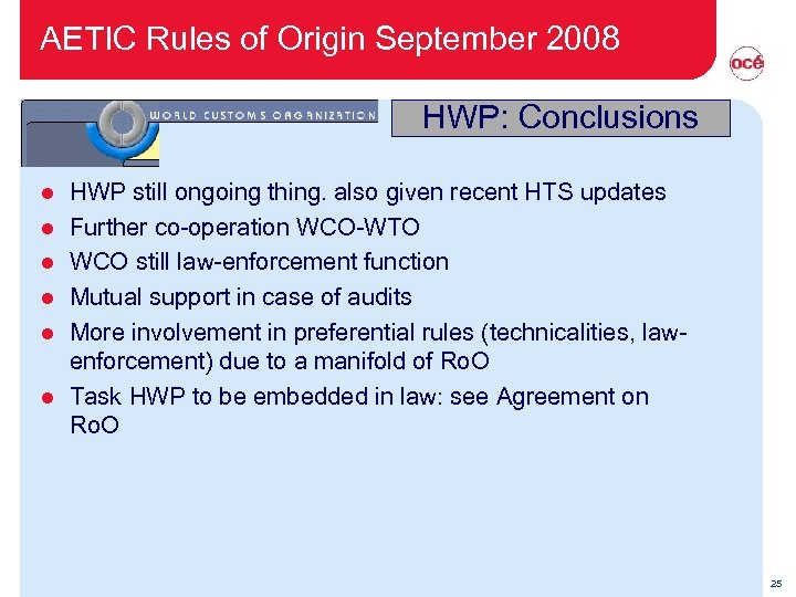 AETIC Rules of Origin September 2008 HWP: Conclusions l l l HWP still ongoing