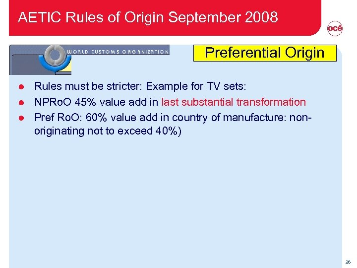 AETIC Rules of Origin September 2008 Preferential Origin Rules must be stricter: Example for