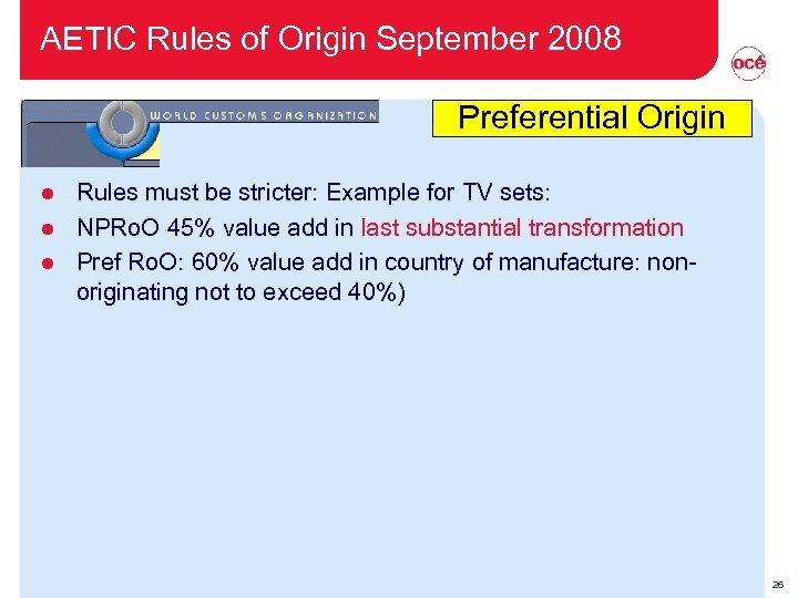 AETIC Rules of Origin September 2008 Preferential Origin Rules must be stricter: Example for