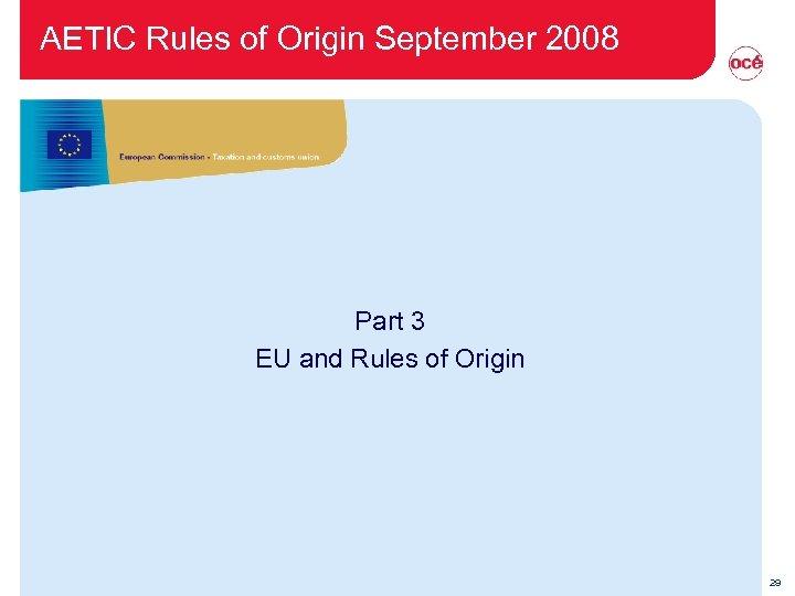 AETIC Rules of Origin September 2008 Part 3 EU and Rules of Origin 29