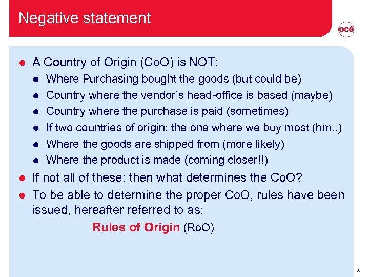 Negative statement l A Country of Origin (Co. O) is NOT: l l l