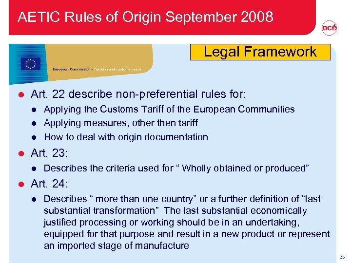 AETIC Rules of Origin September 2008 Legal Framework l Art. 22 describe non-preferential rules