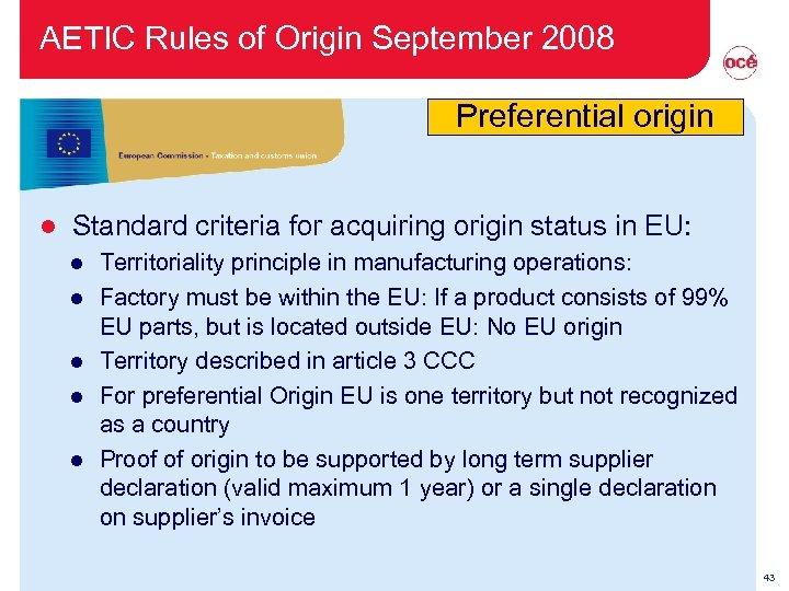 AETIC Rules of Origin September 2008 Preferential origin l Standard criteria for acquiring origin