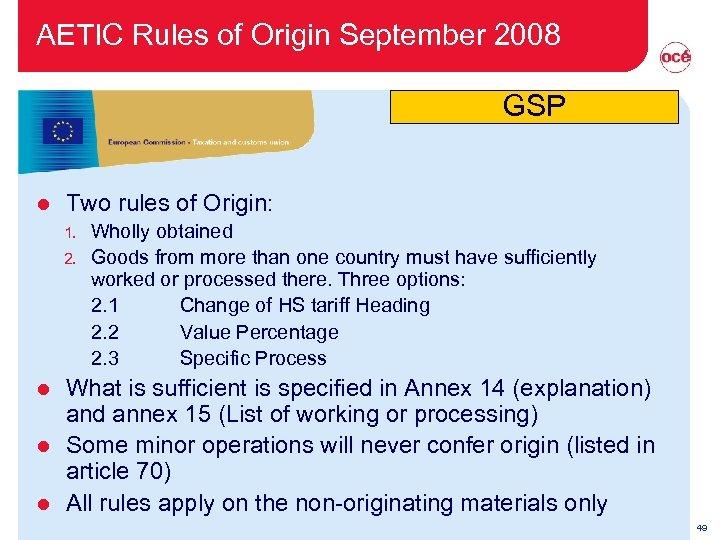 AETIC Rules of Origin September 2008 GSP l Two rules of Origin: 1. 2.