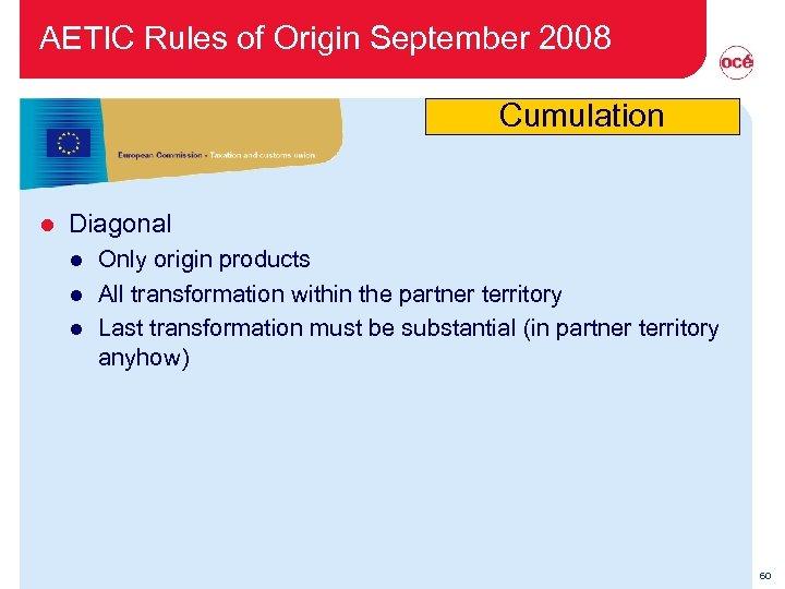 AETIC Rules of Origin September 2008 Cumulation l Diagonal l Only origin products All
