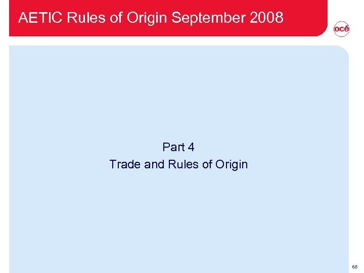 AETIC Rules of Origin September 2008 Part 4 Trade and Rules of Origin 65