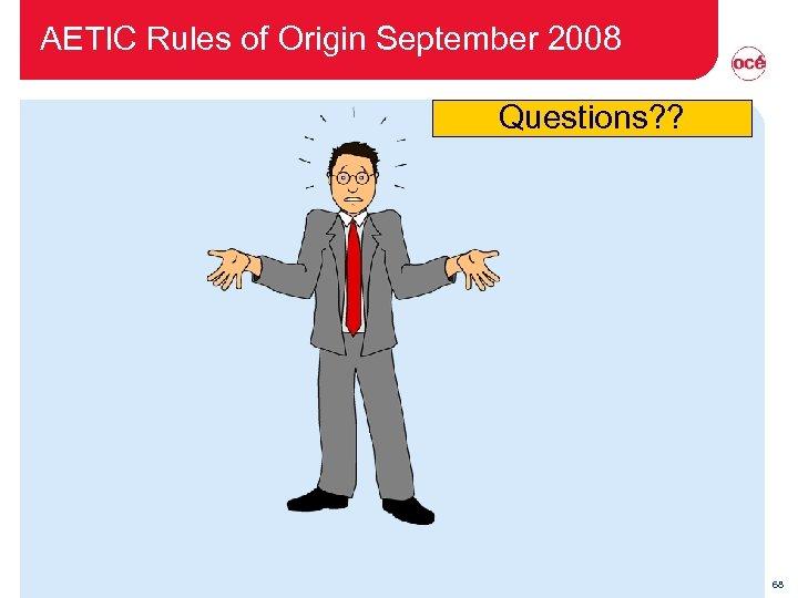 AETIC Rules of Origin September 2008 Questions? ? 68
