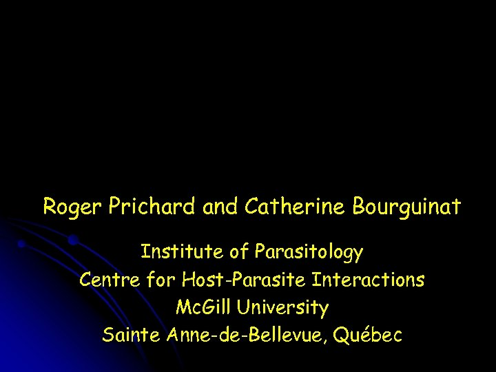 Roger Prichard and Catherine Bourguinat Institute of Parasitology Centre for Host-Parasite Interactions Mc. Gill