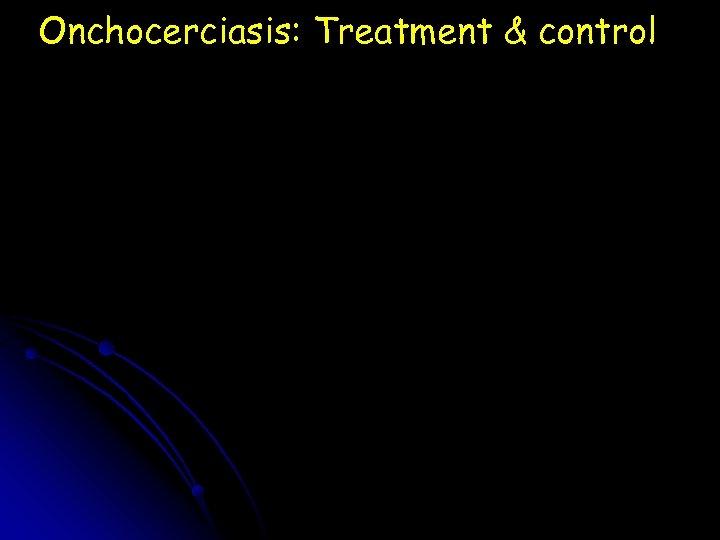 Onchocerciasis: Treatment & control