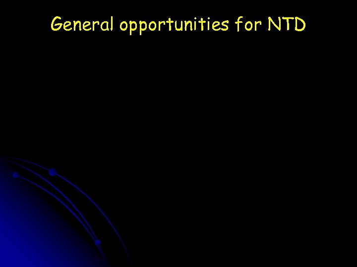 General opportunities for NTD