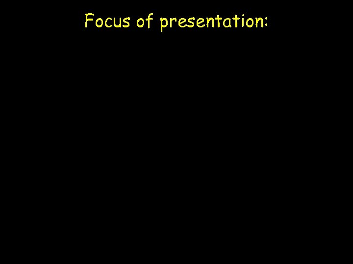 Focus of presentation: