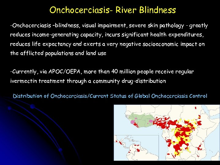Onchocerciasis- River Blindness -Onchocerciasis –blindness, visual impairment, severe skin pathology - greatly reduces income-generating