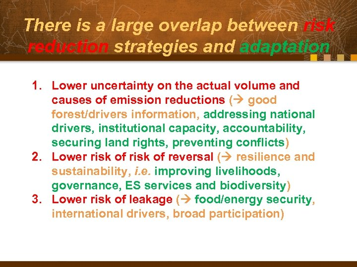 There is a large overlap between risk reduction strategies and adaptation 1. Lower uncertainty