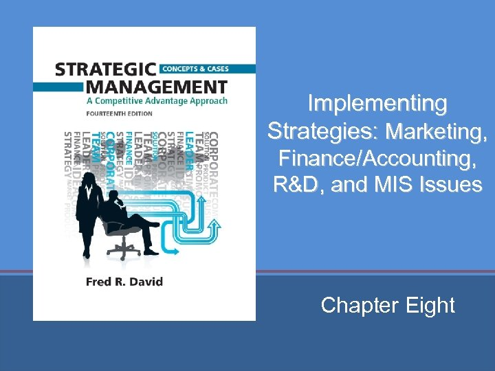 Implementing Strategies: Marketing, Finance/Accounting, R&D, and MIS Issues Chapter Eight