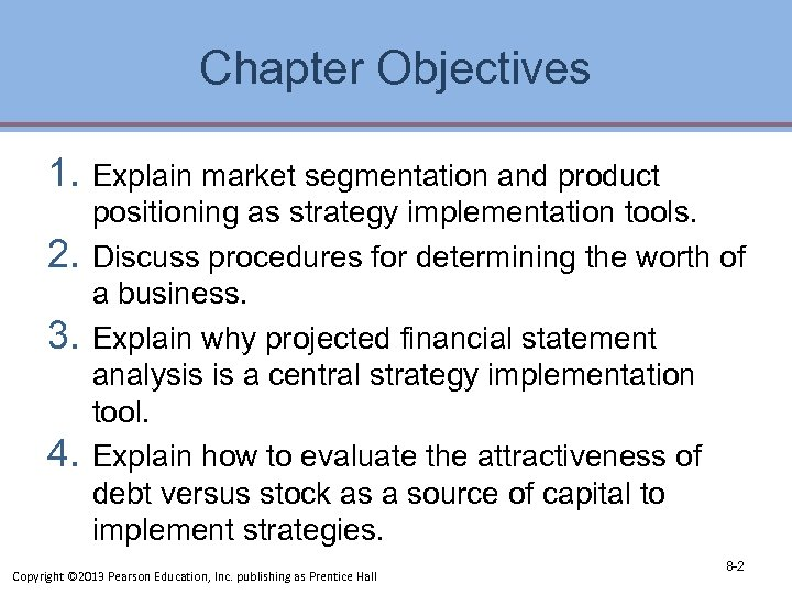 Chapter Objectives 1. 2. 3. 4. Explain market segmentation and product positioning as strategy