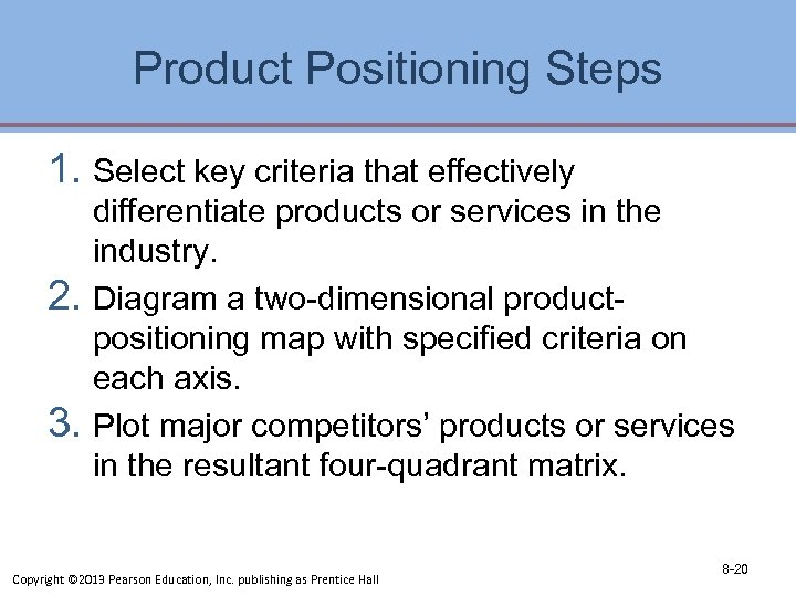 Product Positioning Steps 1. Select key criteria that effectively differentiate products or services in