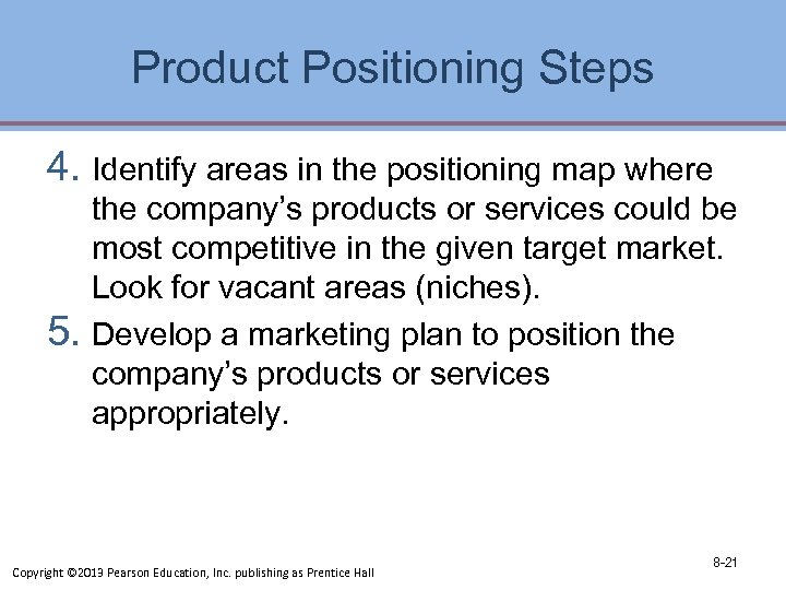 Product Positioning Steps 4. Identify areas in the positioning map where the company's products