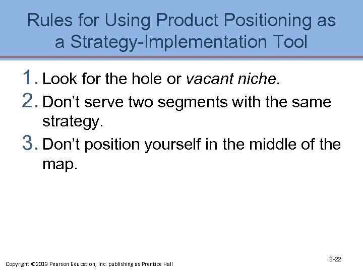 Rules for Using Product Positioning as a Strategy-Implementation Tool 1. Look for the hole