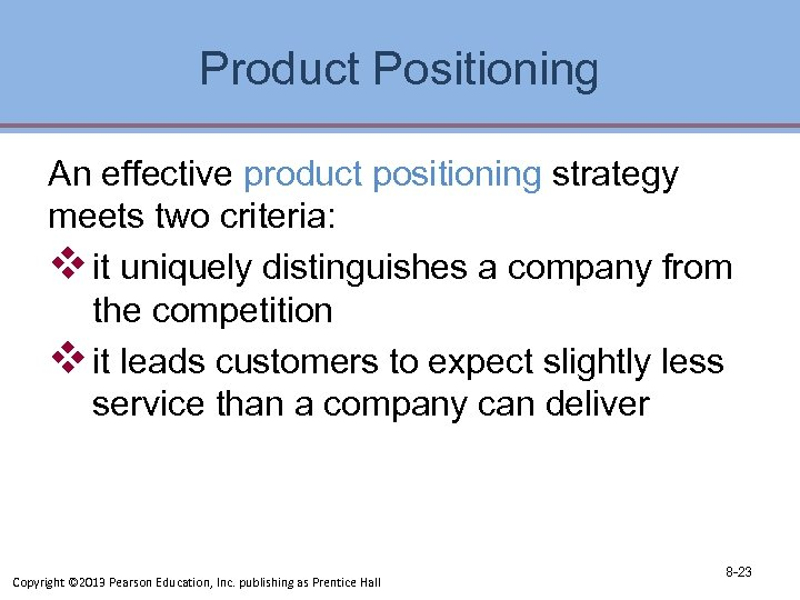 Product Positioning An effective product positioning strategy meets two criteria: v it uniquely distinguishes