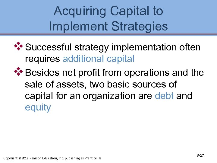 Acquiring Capital to Implement Strategies v Successful strategy implementation often requires additional capital v