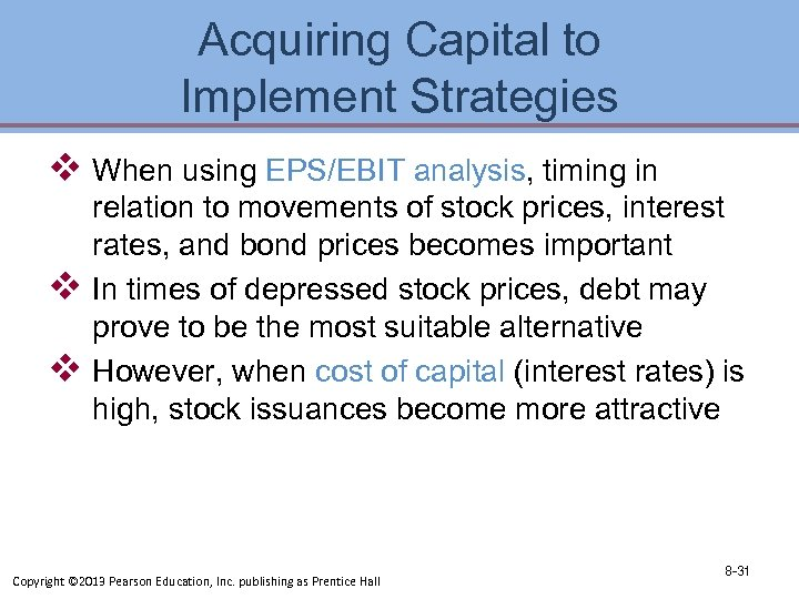 Acquiring Capital to Implement Strategies v When using EPS/EBIT analysis, timing in v v