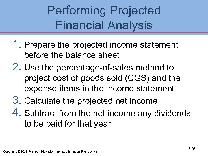 Performing Projected Financial Analysis 1. Prepare the projected income statement before the balance sheet