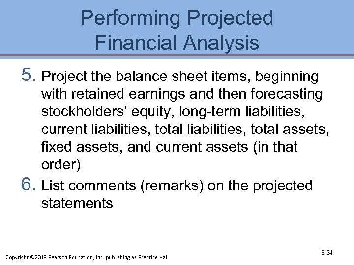 Performing Projected Financial Analysis 5. Project the balance sheet items, beginning with retained earnings