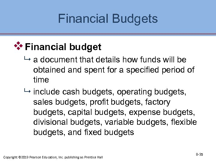 Financial Budgets v Financial budget 9 a document that details how funds will be