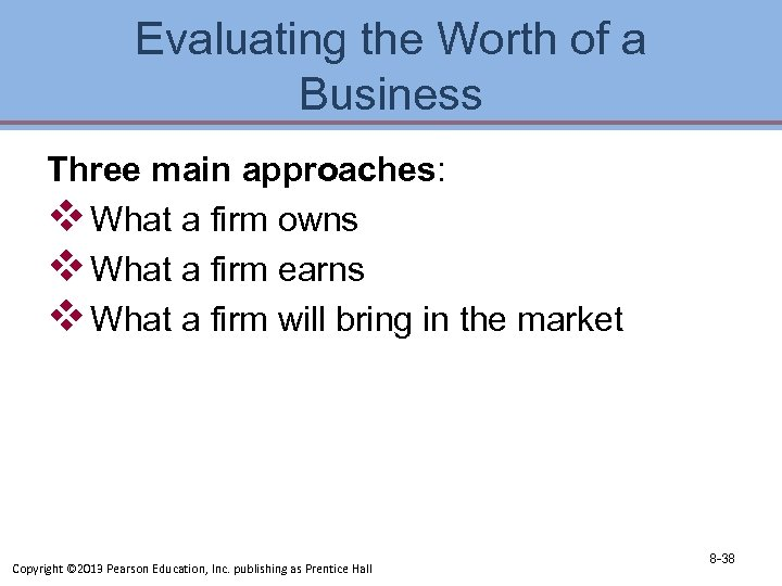 Evaluating the Worth of a Business Three main approaches: v What a firm owns