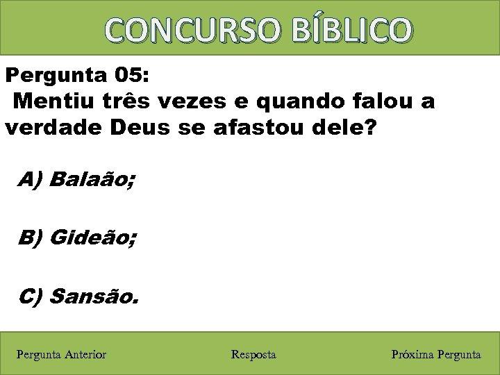 CONCURSO BÍBLICO Pergunta 05: Mentiu três vezes e quando falou a verdade Deus se