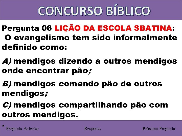 CONCURSO BÍBLICO Pergunta 06 LIÇÃO DA ESCOLA SBATINA: O evangelismo tem sido informalmente definido