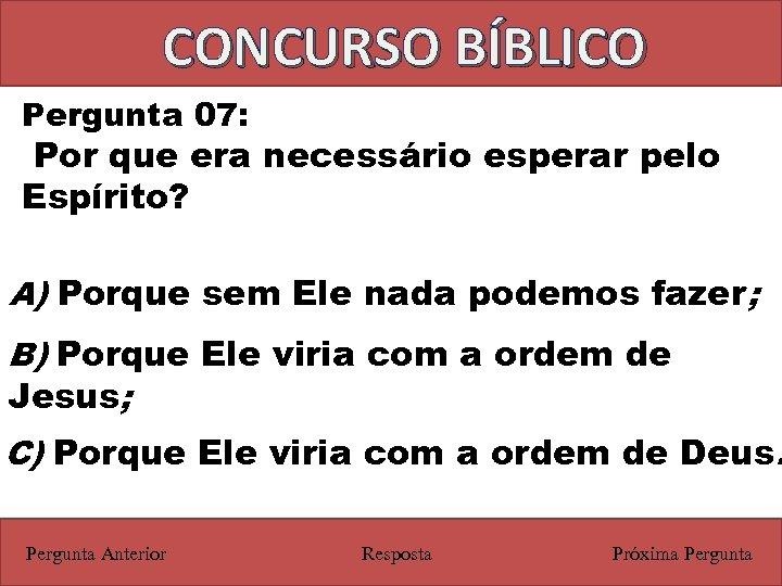 CONCURSO BÍBLICO Pergunta 07: Por que era necessário esperar pelo Espírito? A) Porque sem