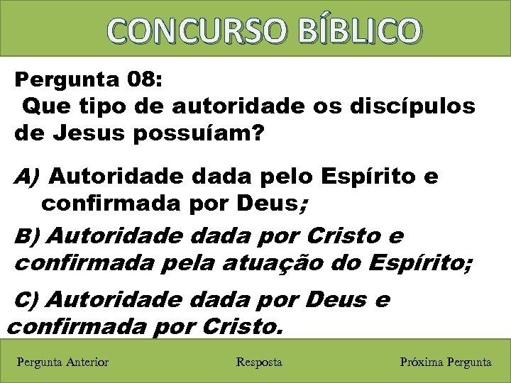 CONCURSO BÍBLICO Pergunta 08: Que tipo de autoridade os discípulos de Jesus possuíam? A)