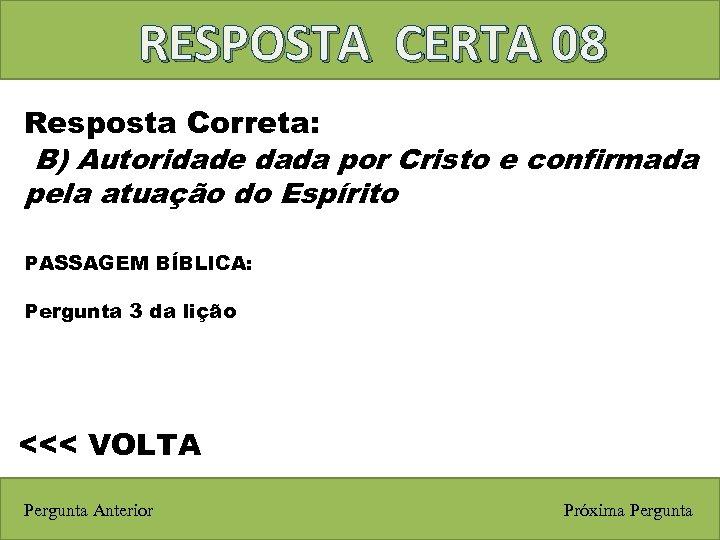 RESPOSTA CERTA 08 Resposta Correta: B) Autoridade dada por Cristo e confirmada pela atuação