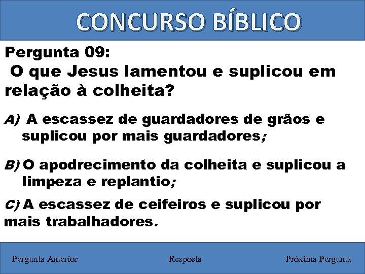 CONCURSO BÍBLICO Pergunta 09: O que Jesus lamentou e suplicou em relação à colheita?