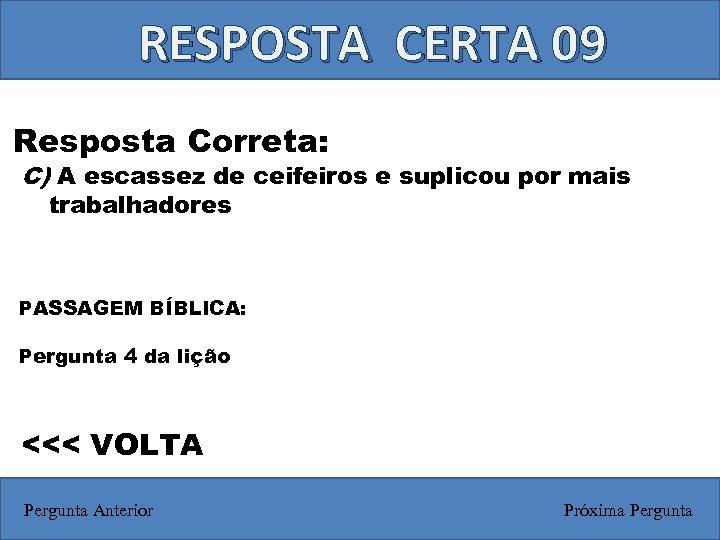 RESPOSTA CERTA 09 Resposta Correta: C) A escassez de ceifeiros e suplicou por mais