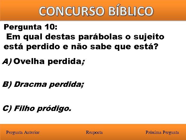 CONCURSO BÍBLICO Pergunta 10: Em qual destas parábolas o sujeito está perdido e não
