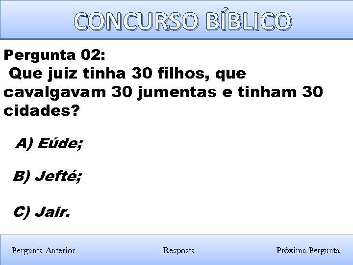 CONCURSO BÍBLICO Pergunta 02: Que juiz tinha 30 filhos, que cavalgavam 30 jumentas e