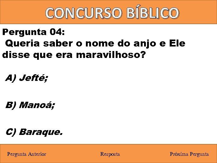 CONCURSO BÍBLICO Pergunta 04: Queria saber o nome do anjo e Ele disse que