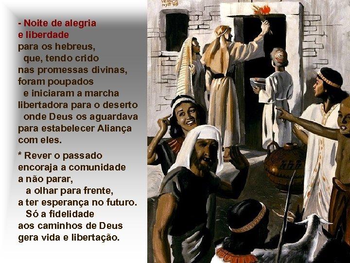 - Noite de alegria e liberdade para os hebreus, que, tendo crido nas promessas