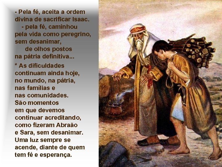 - Pela fé, aceita a ordem divina de sacrificar Isaac. - pela fé, caminhou