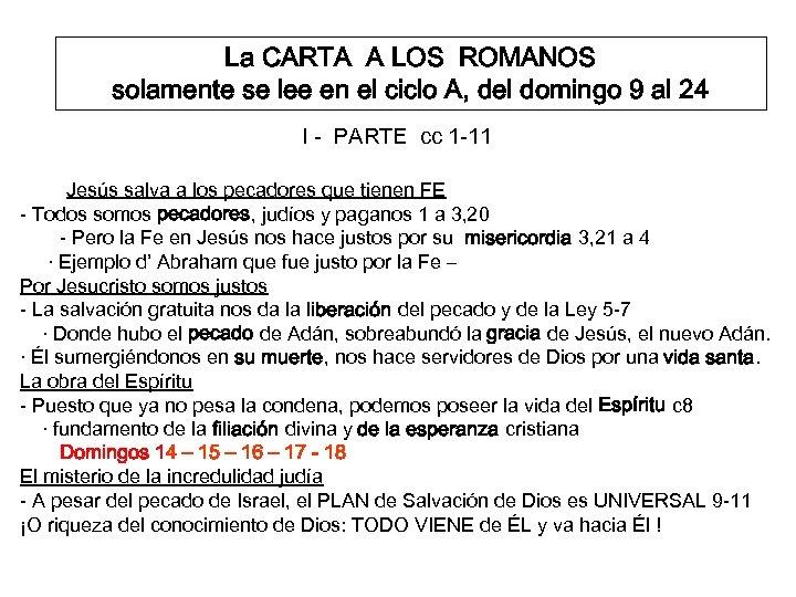 La CARTA A LOS ROMANOS solamente se lee en el ciclo A, del domingo