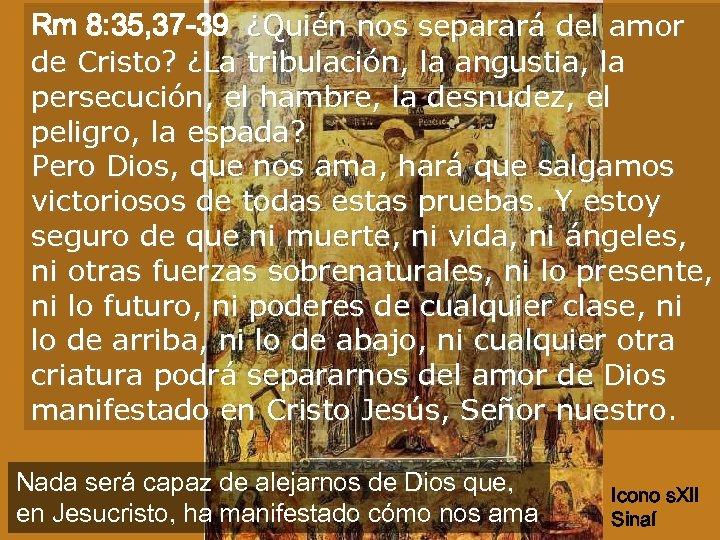 Rm 8: 35, 37 -39 ¿Quién nos separará del amor de Cristo? ¿La tribulación,