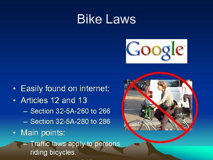 Bike Laws • Easily found on internet: • Articles 12 and 13 – Section