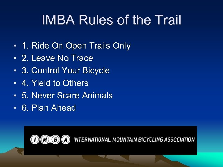 IMBA Rules of the Trail • • • 1. Ride On Open Trails Only