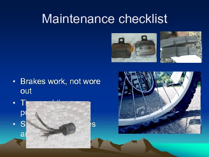 Maintenance checklist • Brakes work, not wore out • Tires and tire pressure good