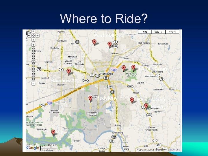 Where to Ride? Wade Mt. Monte Sano Rainbow Mt Redstone Wheeler Blevins Gap Hays