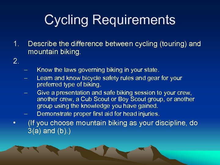 Cycling Requirements 1. Describe the difference between cycling (touring) and mountain biking. 2. –