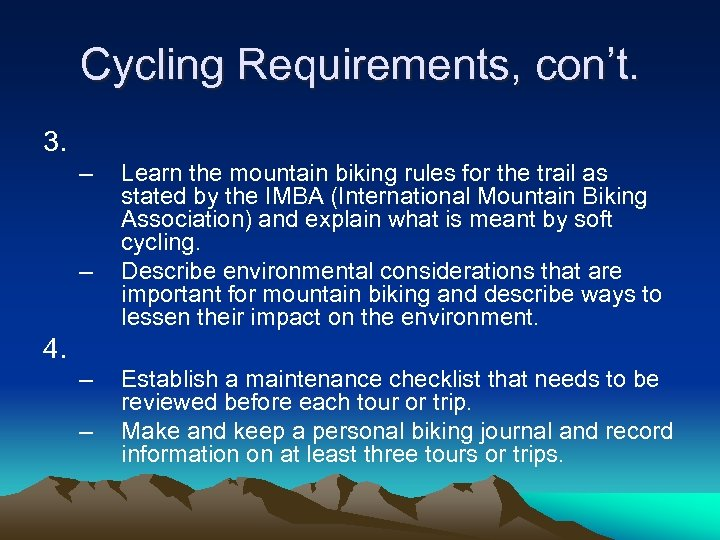 Cycling Requirements, con't. 3. – – Learn the mountain biking rules for the trail